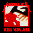 (Metal Up Your Ass) Kill 'Em All (1983)