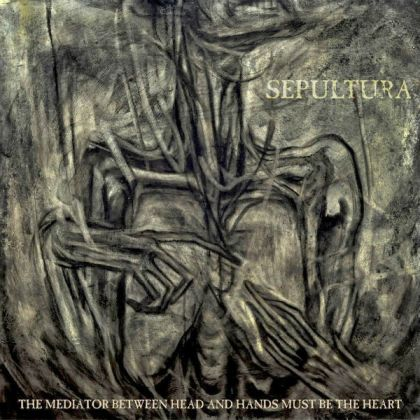 Sepultura - The Mediator Between The Head And Hands Must Be The Heart -Front1